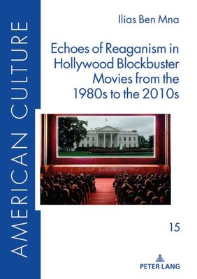 Echoes of Reaganism in Hollywood Blockbuster Movies from the 1980s to the 2010s